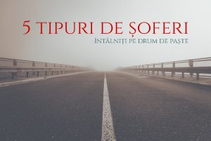 Paște 2017 tipuri de șoferi întâlniți pe drum